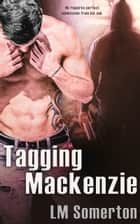 Tagging Mackenzie ebook by LM Somerton