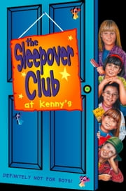 Sleepover at Kenny's: Definitely Not For Boys! (The Sleepover Club, Book 5) ebook by Rose Impey