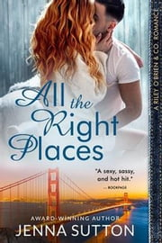 All the Right Places (Riley O'Brien & Co. #1) ebook by Jenna Sutton