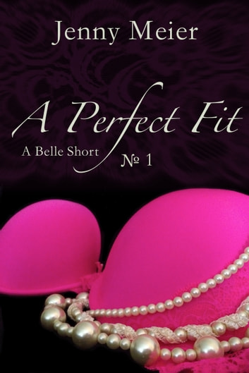 A Perfect Fit - A Belle Short — No. 1 ebook by Jenny Meier