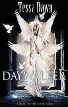 Daywalker ~ The Beginning - (A Dark Fantasy Short Story) ebook by Tessa Dawn