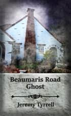 Beaumaris Road Ghost ebook by Jeremy Tyrrell