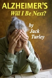 Alzheimer's - Will I Be Next? ebook by Jack Turley