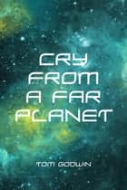 Cry from a Far Planet ebook by Tom Godwin