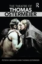 The Theatre of Thomas Ostermeier ebook by Peter M Boenisch,Thomas Ostermeier