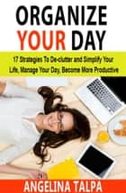 Organize Your Day ebook by Angelina Talpa