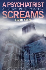 A Psychiatrist, Screams - An Abbot Peter Mystery ebook by Simon Parke