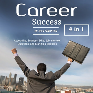 Career Success - Accounting, Business Skills, Job Interview Questions and Starting a Business audiobook by Joey Cardston