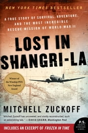 Lost in Shangri-La: A True Story of Survival, Adventure, and the Most Incredible Rescue Mission of World War II - A True Story of Survival, Adventure, and the Most Incredible Rescue Mission of World War II ebook by Mitchell Zuckoff