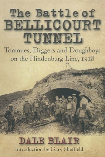 The Battle of the Bellicourt Tunnel - Tommies, Diggers and Doughboys on the Hindenburg Line, 1918 ebook by Dale Blair