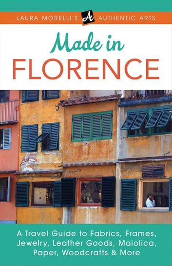 Made in Florence - Laura Morelli's Authentic Arts ebook by Laura Morelli