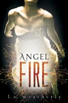 Angel Fire ebook by L. A. Weatherly