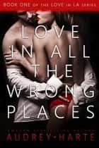 Love in All the Wrong Places ebook by Audrey Harte