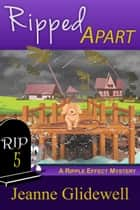 Ripped Apart (A Ripple Effect Cozy Mystery, Book 5) ebook by Jeanne Glidewell