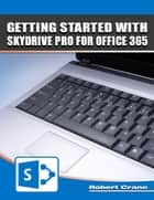 Getting Started With Skydrive Pro for Office 365 ebook by Robert Crane