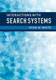 Interactions with Search Systems ebook by Ryen W. White