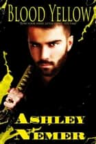 Blood Yellow - The Blood Series, #2 ebook by Ashley Nemer
