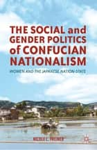 The Social and Gender Politics of Confucian Nationalism ebook by N. Freiner
