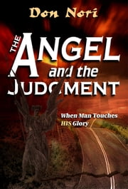 The Angel and the Judgment - When Man Touches HIS Glory ebook by Don Nori Sr.