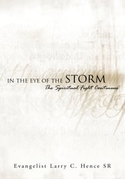 In the Eye of the Storm ebook by Evangelist Larry C. Hence Sr.