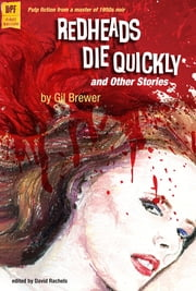 Redheads Die Quickly and Other Stories ebook by Gil Brewer,David Rachels