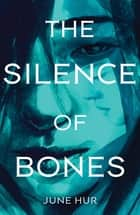 The Silence of Bones eBook by June Hur