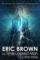 The Time-Lapsed Man and other stories ebook by Eric Brown