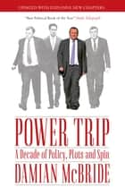 Power Trip - A Decade of Policy, Plots and Spin ebook by Damian McBride