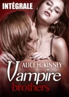 Vampire Brothers - L'intégrale ebook by Alice H. Kinney