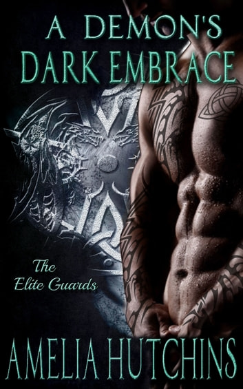 A Demon's Dark Embrace: The Elite Guards ebook by Amelia Hutchins