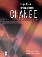 Large-Scale Organizational Change ebook by Christopher Laszlo,Jean Francois Laugel