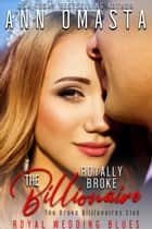 The Royally Broke Billionaire: Royal Wedding Blues ebook by Ann Omasta