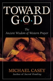 Toward God ebook by Casey, Michael