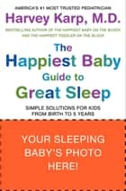 The Happiest Baby Guide to Great Sleep ebook by Dr. Harvey Karp