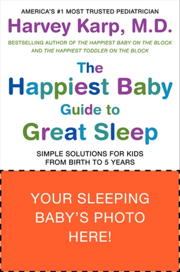 The Happiest Baby Guide to Great Sleep - Simple Solutions for Kids from Birth to 5 Years ebook by Dr. Harvey Karp