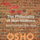 The Philosophy of Non-Violence - about turning the other cheek audiobook by OSHO