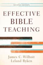 Effective Bible Teaching ebook by James C. Wilhoit, Leland Ryken