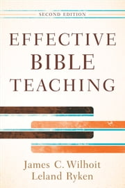 Effective Bible Teaching ebook by James C. Wilhoit,Leland Ryken