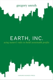 Earth, Inc. - Using Nature's Rules to Build Sustainable Profits ebook by Gregory Unruh