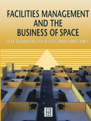 Facilities Management and the Business of Space ebook by Wes McGregor