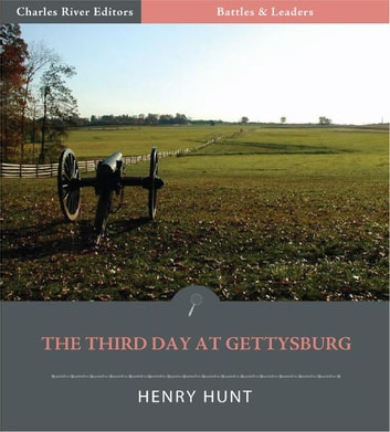Battles & Leaders of the Civil War: The Third Day at Gettysburg ebook by Henry J. Hunt