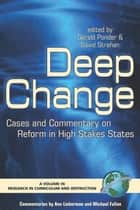 Deep Change - Cases and Commentary on Schools and Programs of Successful Reform in High Stakes States ebook by Gerald Ponder, David Strahan