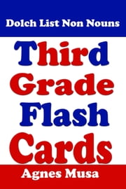 Third Grade Flash Cards: Dolch List Non Nouns ebook by Agnes Musa