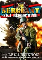 The Sergeant 3: Bloody Bush ebook by Len Levinson