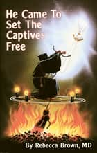 He Came To Set the Captives Free ebook by Rebecca Brown