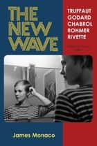 The New Wave - Truffaut, Godard, Chabrol, Rohmer, Rivette: Thirtieth Anniversary Edition ebook by James Monaco