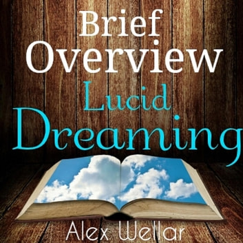 Brief Overview: Lucid Dreaming (How-to, history of, techniques)
