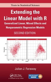 Extending the Linear Model with R: Generalized Linear, Mixed Effects and Nonparametric Regression Models, Second Edition ebook by Faraway, Julian J.