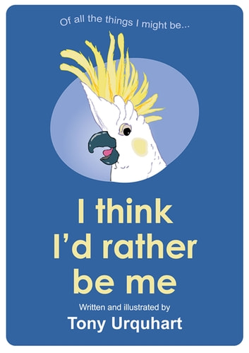 I Think I'd Rather Be Me ebook by Tony Urquhart