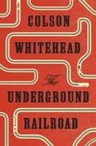 The Underground Railroad (Oprah's Book Club) ebook by Colson Whitehead